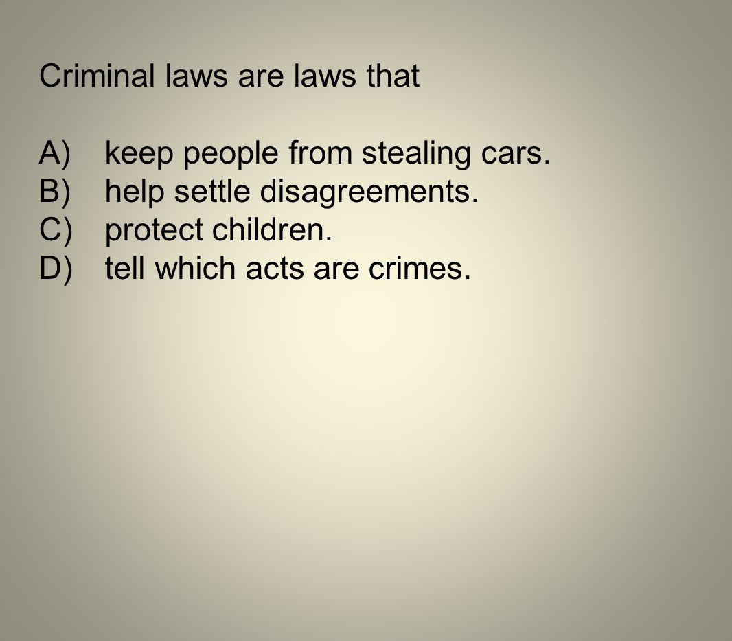 Criminal laws are laws that