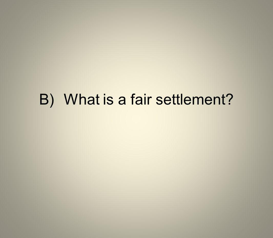 B) What is a fair settlement