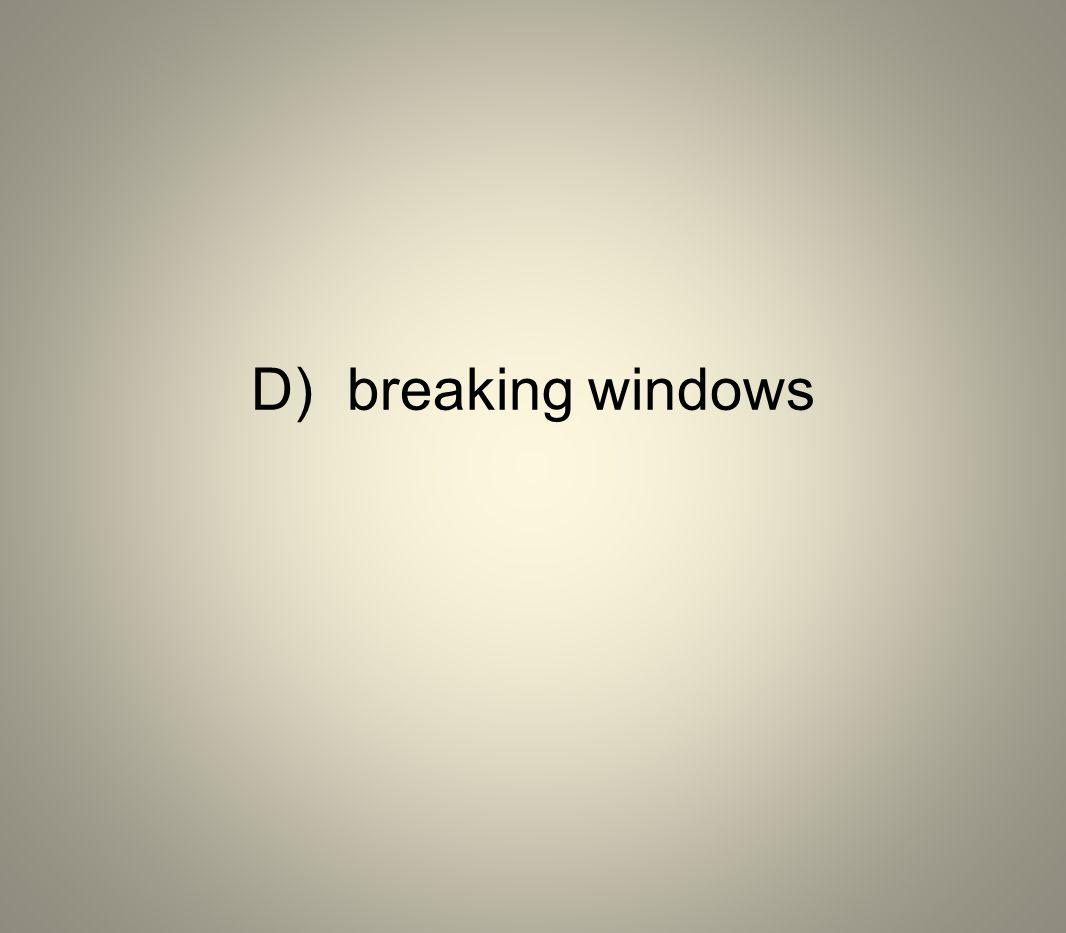 D) breaking windows