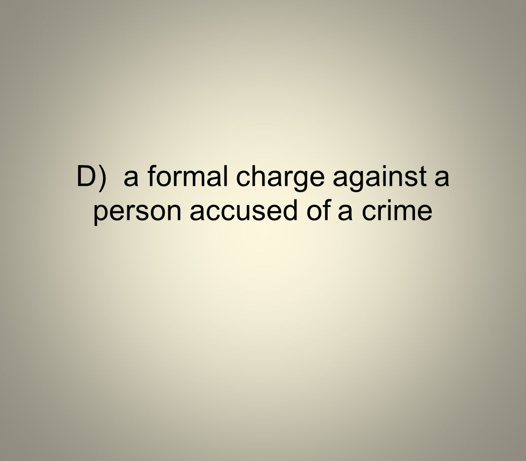 D) a formal charge against a person accused of a crime