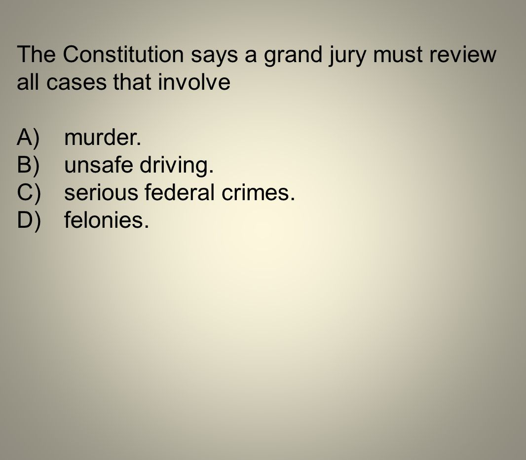 The Constitution says a grand jury must review all cases that involve