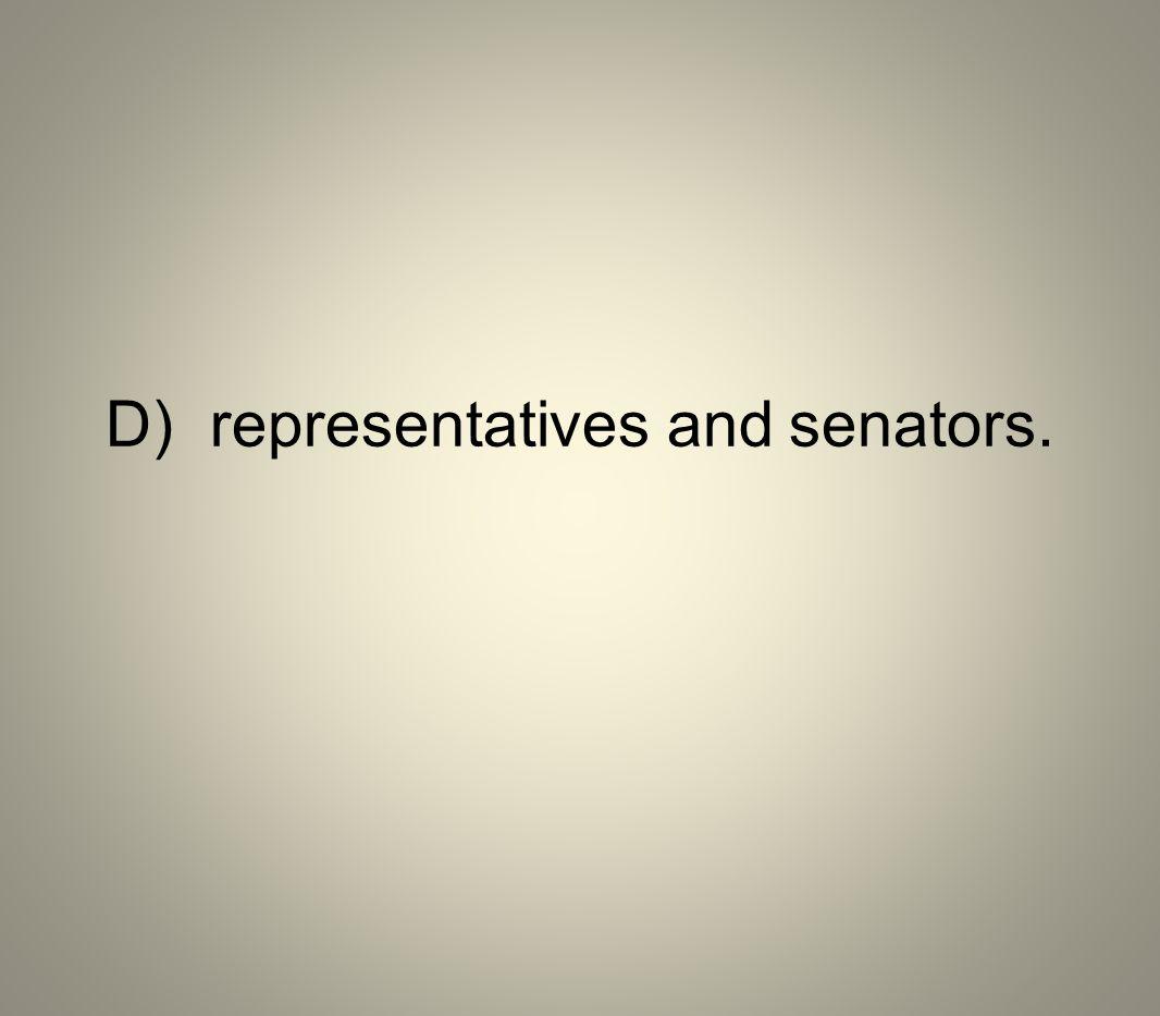 D) representatives and senators.