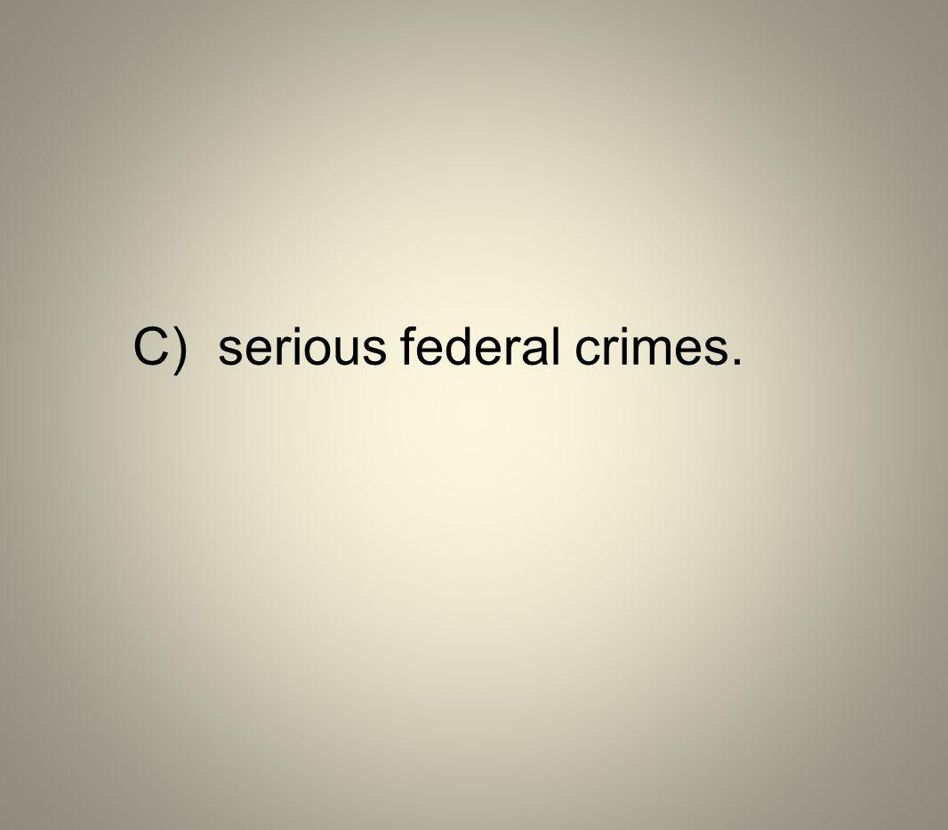 C) serious federal crimes.