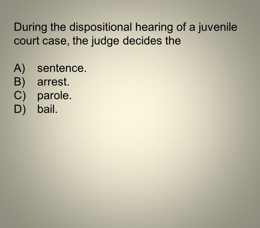 During the dispositional hearing of a juvenile court case, the judge decides the
