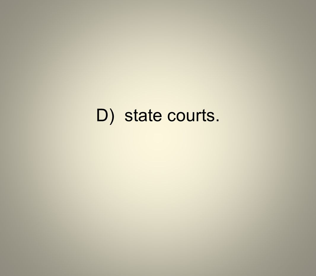 D) state courts.