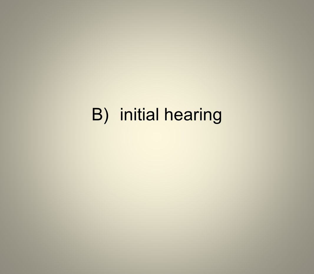 B) initial hearing