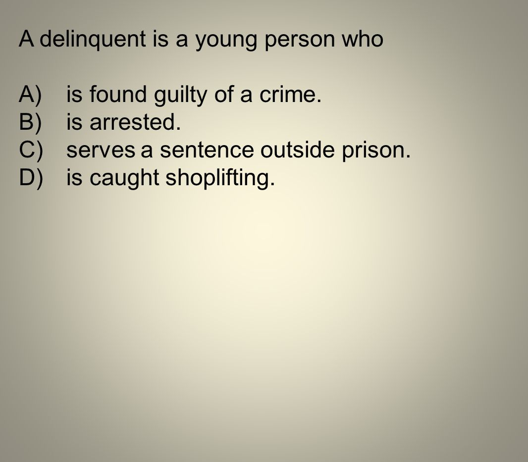 A delinquent is a young person who