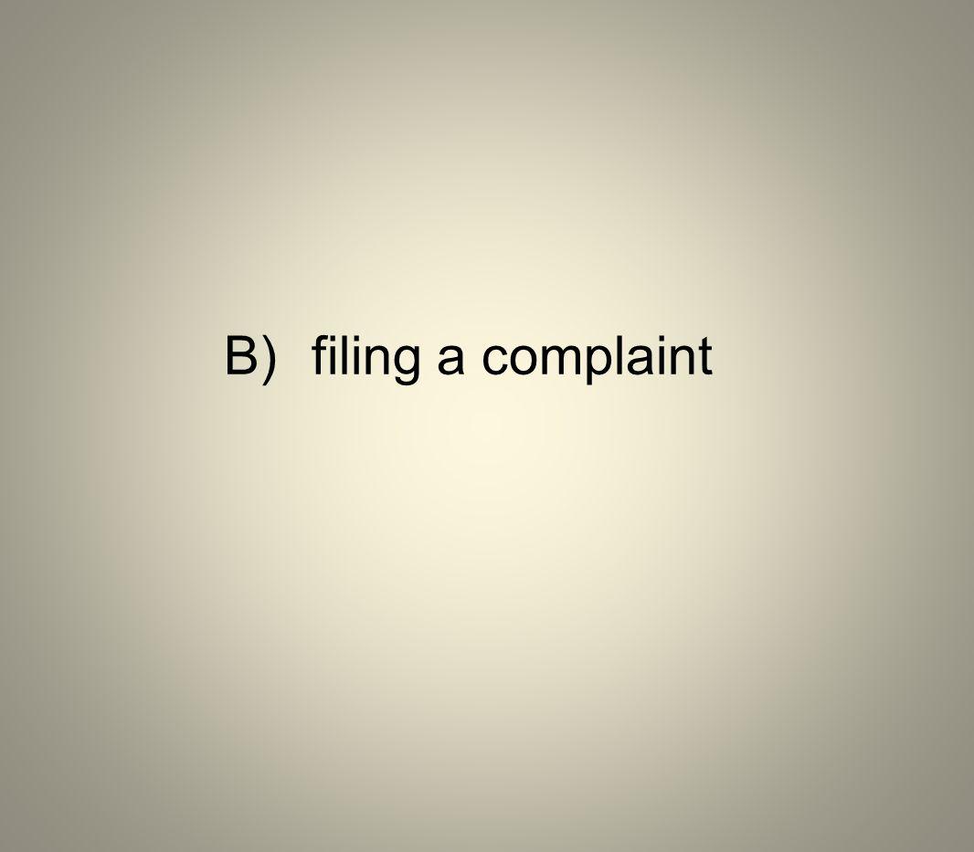 B) filing a complaint