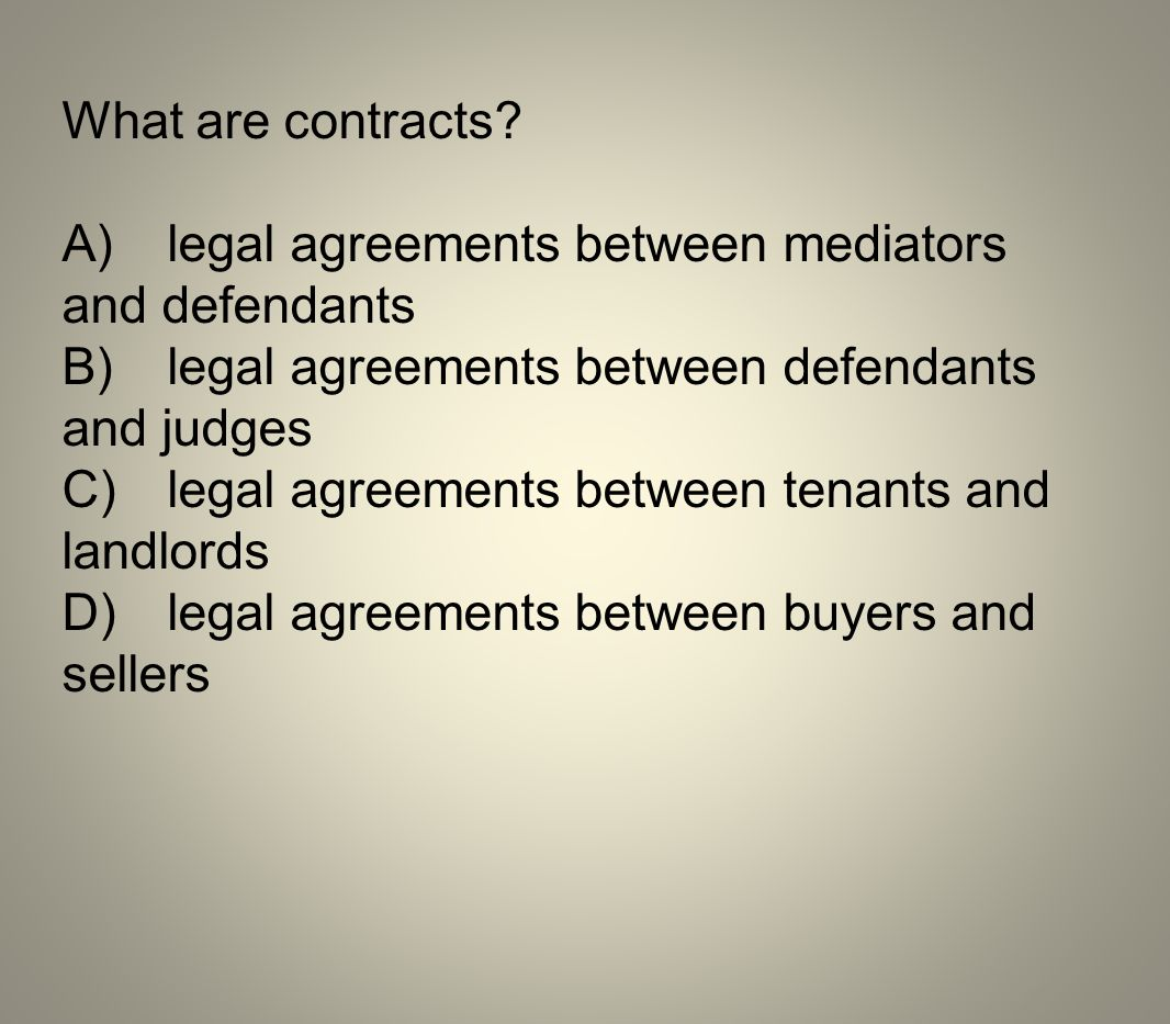 What are contracts A) legal agreements between mediators and defendants. B) legal agreements between defendants and judges.