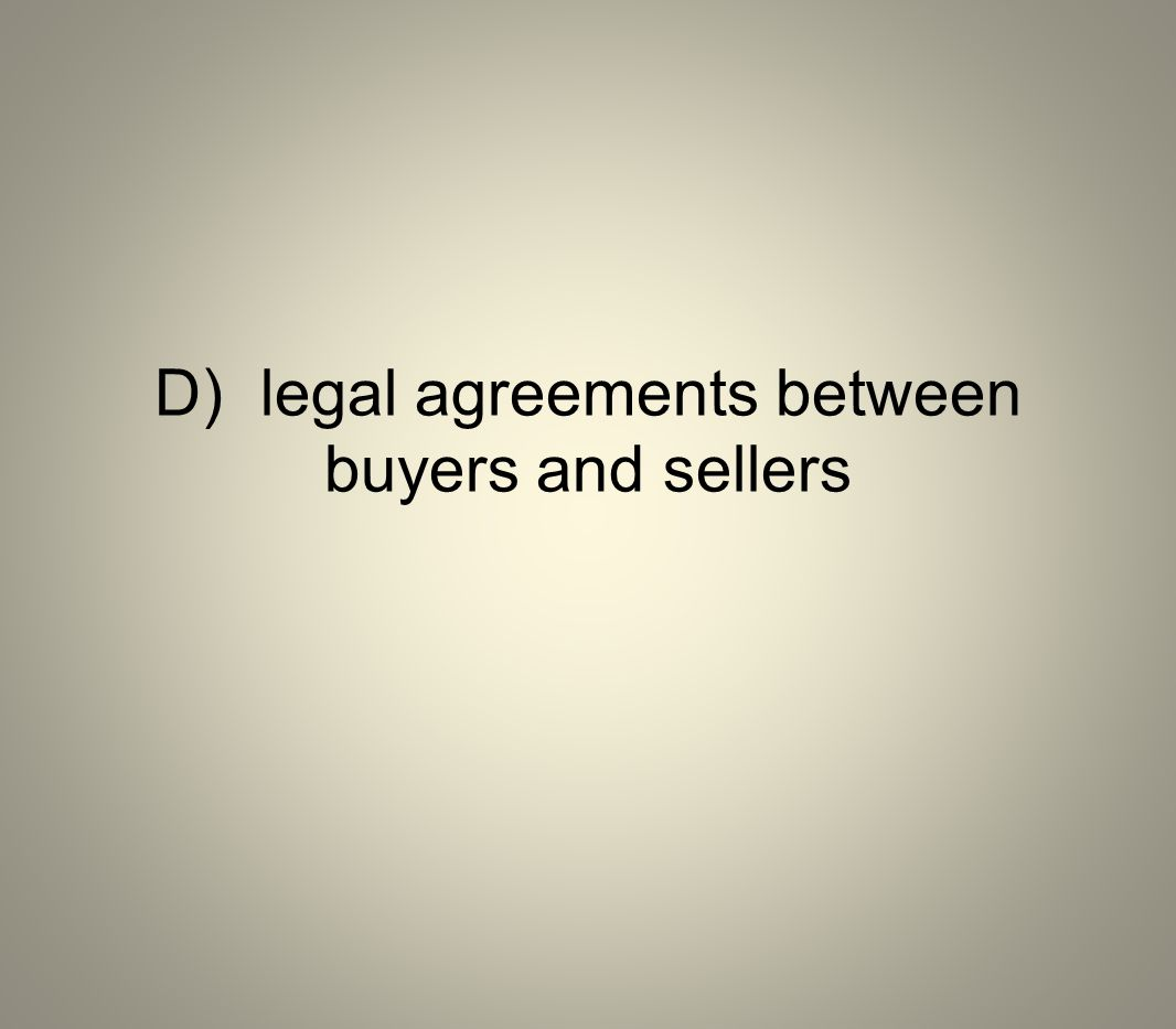 D) legal agreements between buyers and sellers