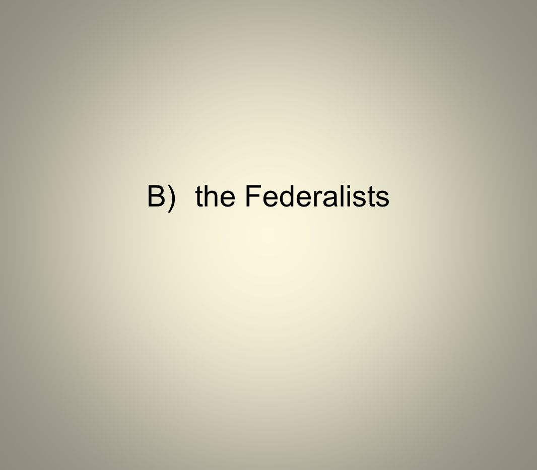B) the Federalists