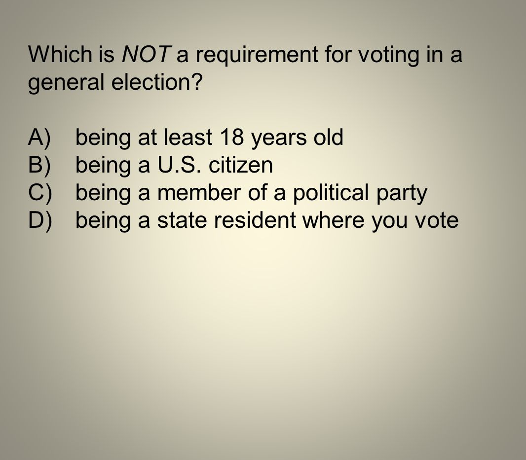 Which is NOT a requirement for voting in a general election