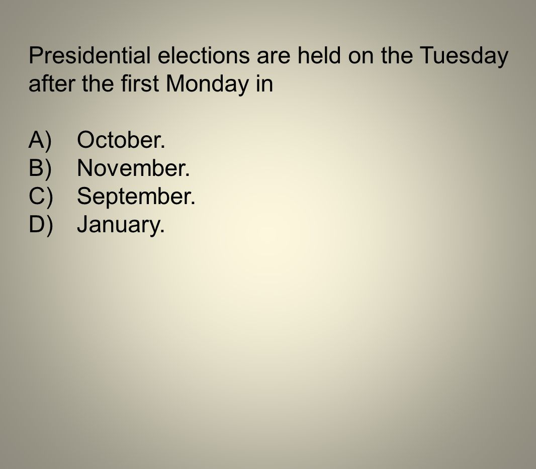 Presidential elections are held on the Tuesday after the first Monday in
