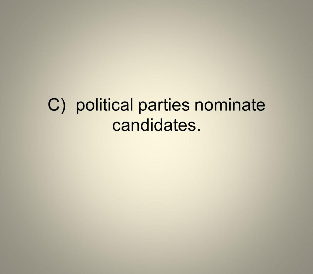 C) political parties nominate candidates.