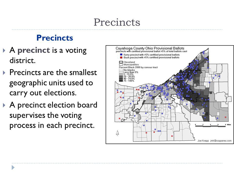 Precincts Precincts A precinct is a voting district.