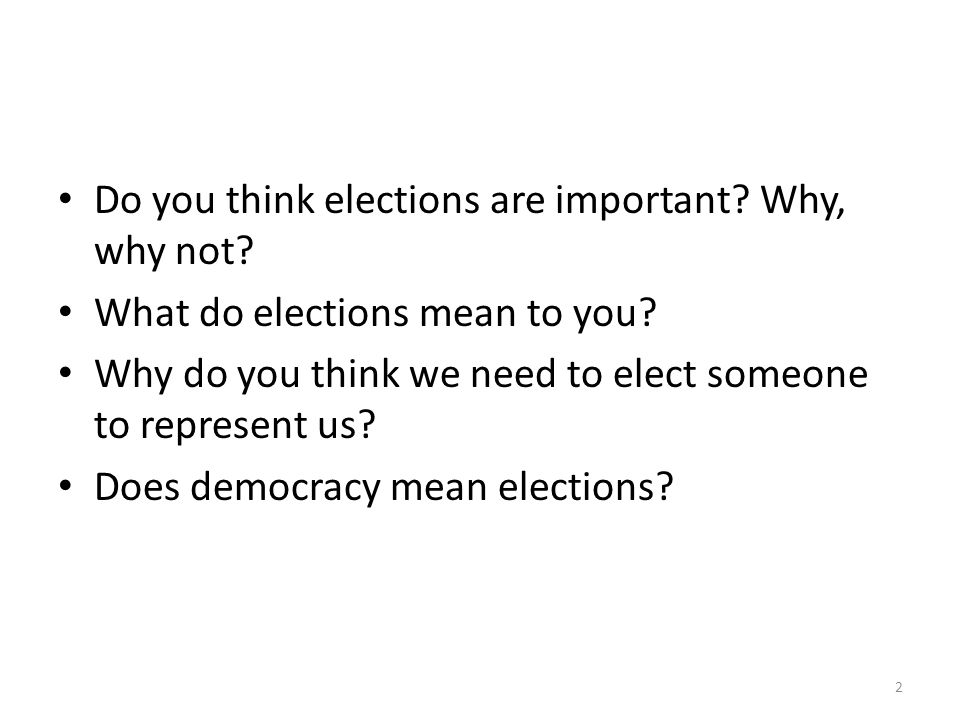 Do you think elections are important Why, why not