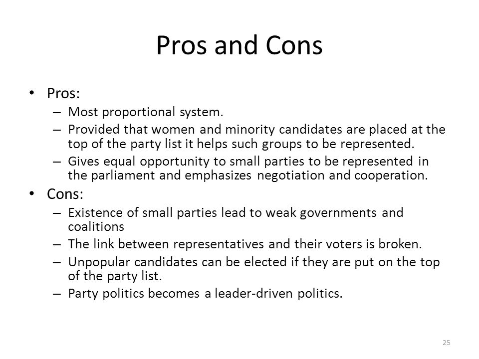 Pros and Cons Pros: Cons: Most proportional system.