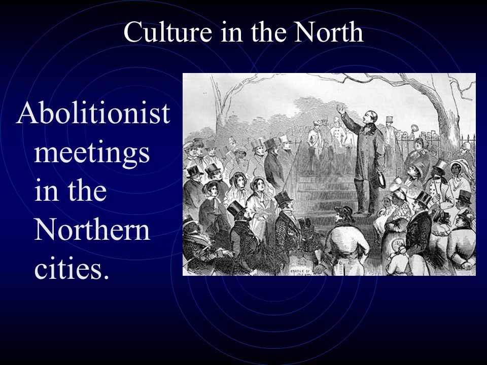 Abolitionist meetings in the Northern cities.