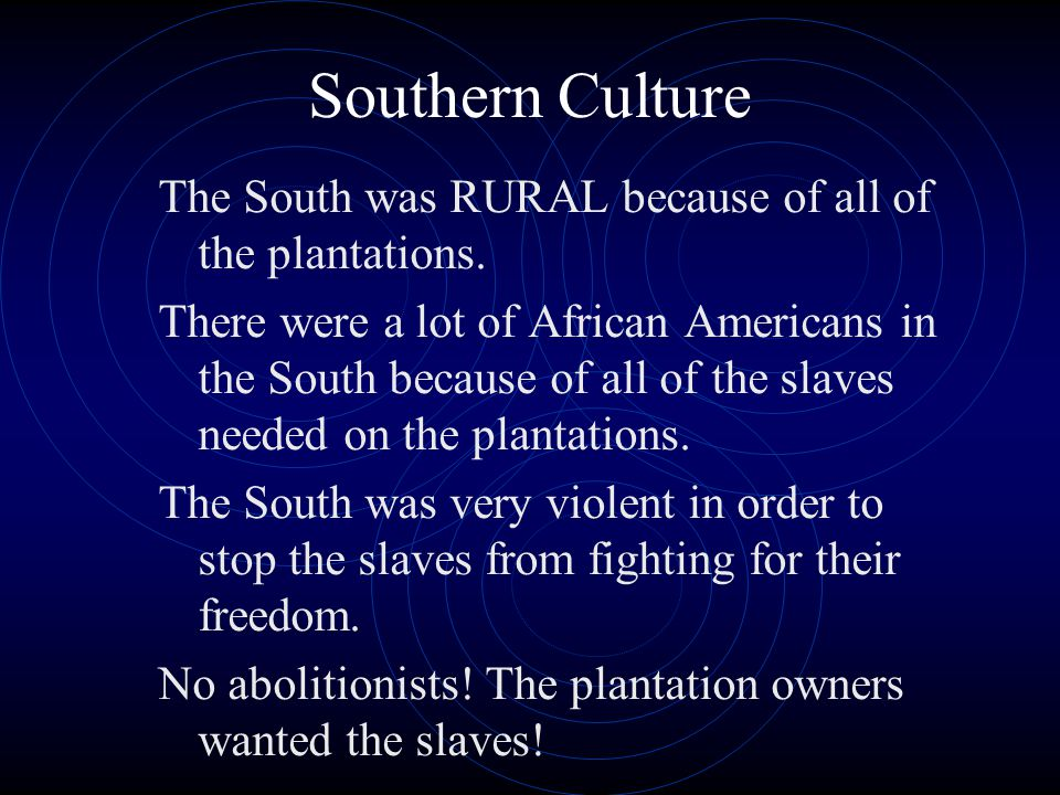 Southern Culture The South was RURAL because of all of the plantations.