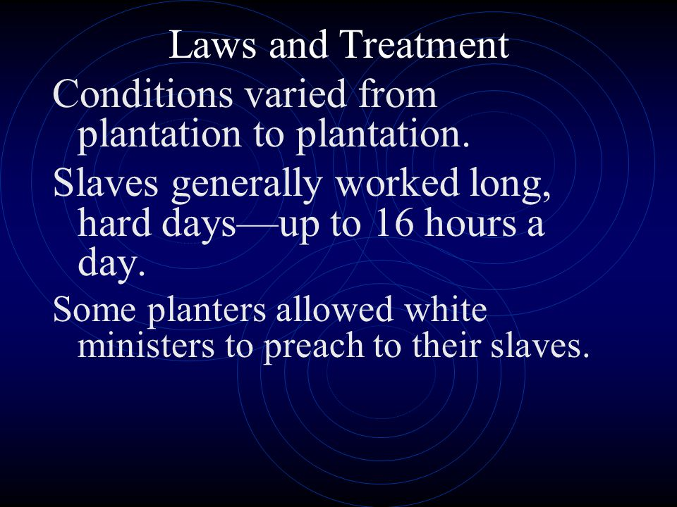 Conditions varied from plantation to plantation.