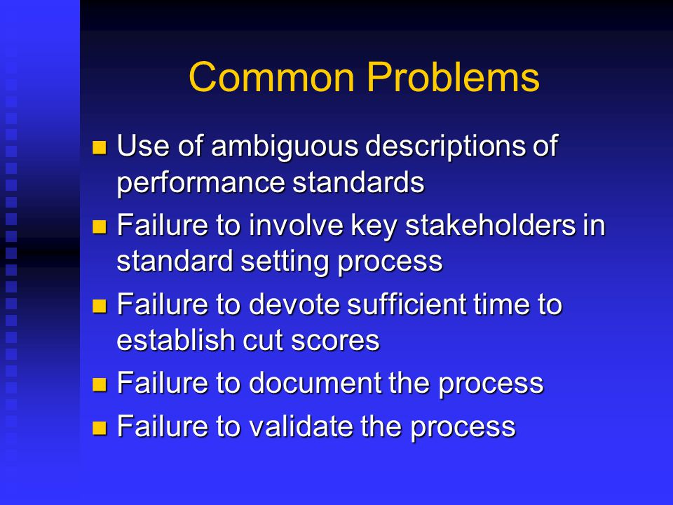 Common Problems Use of ambiguous descriptions of performance standards
