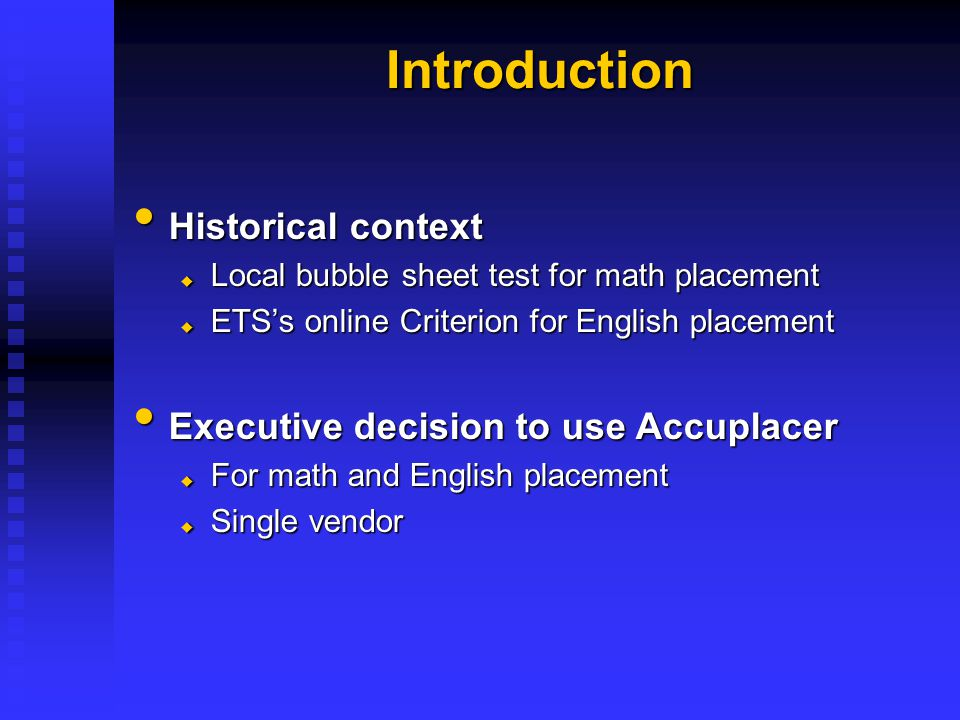 Introduction Historical context Executive decision to use Accuplacer
