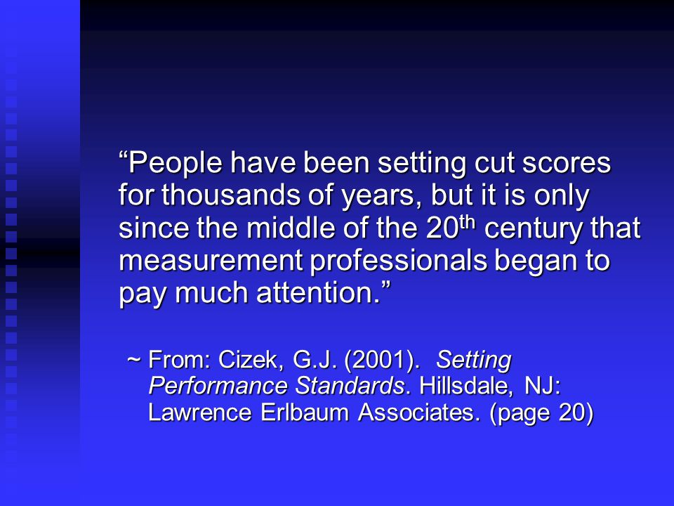 People have been setting cut scores for thousands of years, but it is only since the middle of the 20th century that measurement professionals began to pay much attention.
