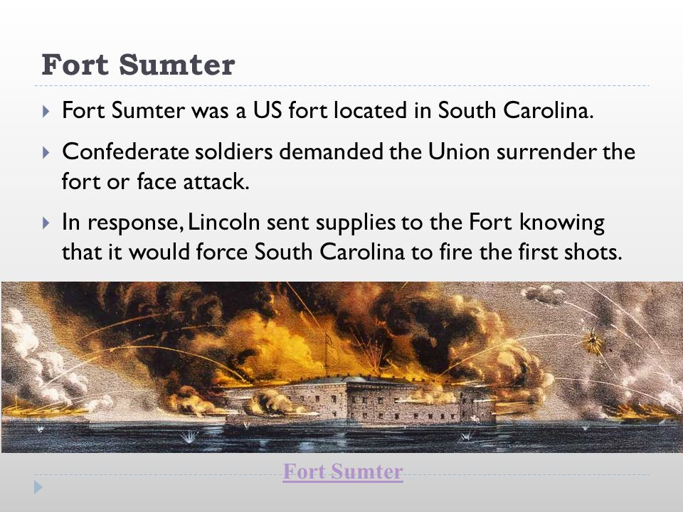 Fort Sumter Fort Sumter was a US fort located in South Carolina.