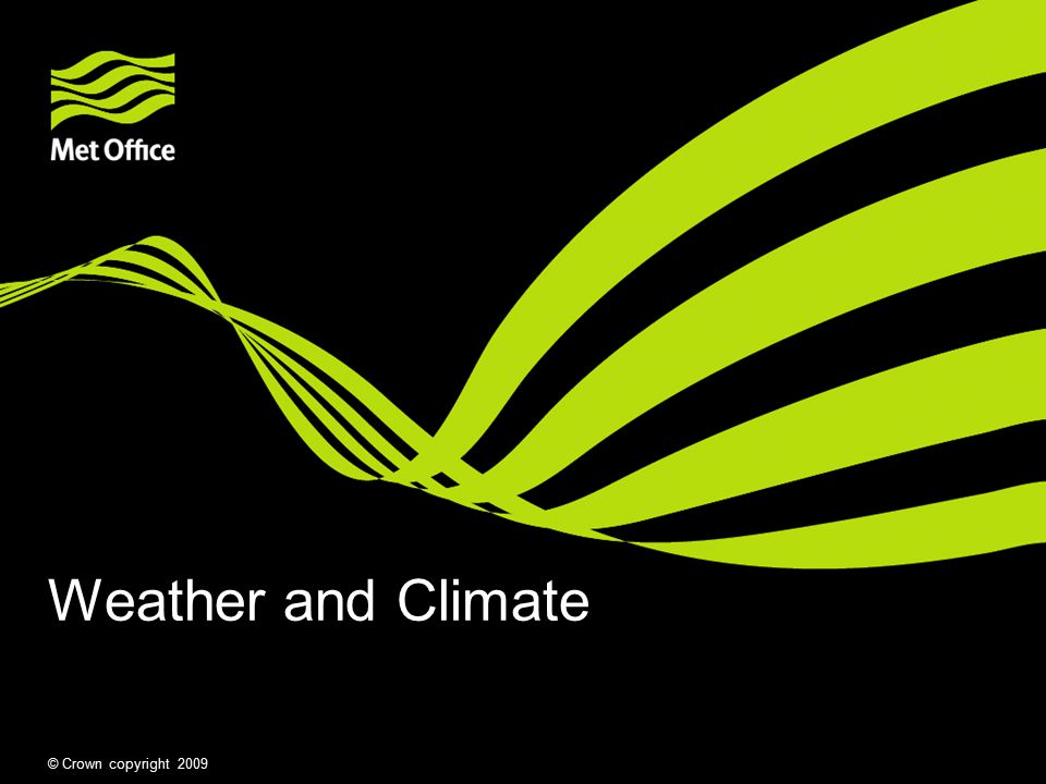 Weather and Climate © Crown copyright 2009