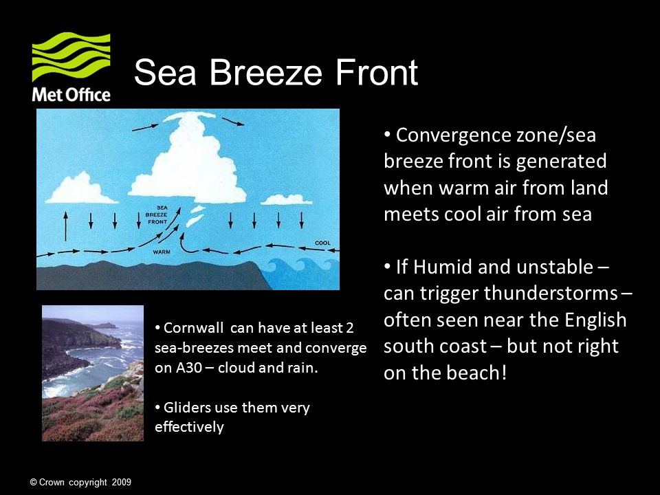 Sea Breeze Front Convergence zone/sea breeze front is generated when warm air from land meets cool air from sea.