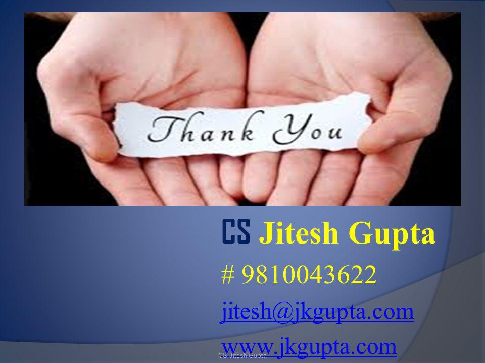 CS Jitesh Gupta # 9810043622 jitesh@jkgupta.com www.jkgupta.com
