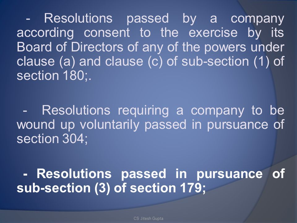 - Resolutions passed in pursuance of sub-section (3) of section 179;