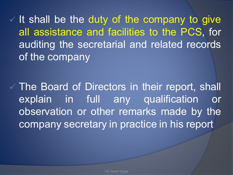 It shall be the duty of the company to give all assistance and facilities to the PCS, for auditing the secretarial and related records of the company