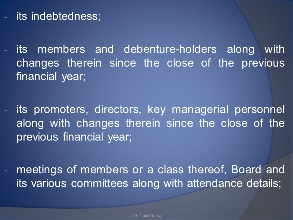 its indebtedness; its members and debenture-holders along with changes therein since the close of the previous financial year;