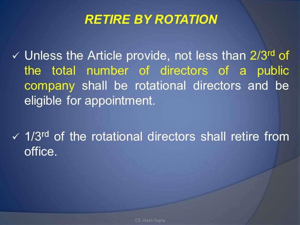 1/3rd of the rotational directors shall retire from office.