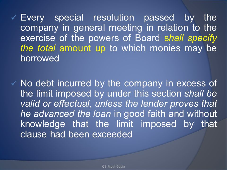 Every special resolution passed by the company in general meeting in relation to the exercise of the powers of Board shall specify the total amount up to which monies may be borrowed