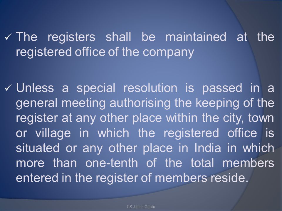 The registers shall be maintained at the registered office of the company