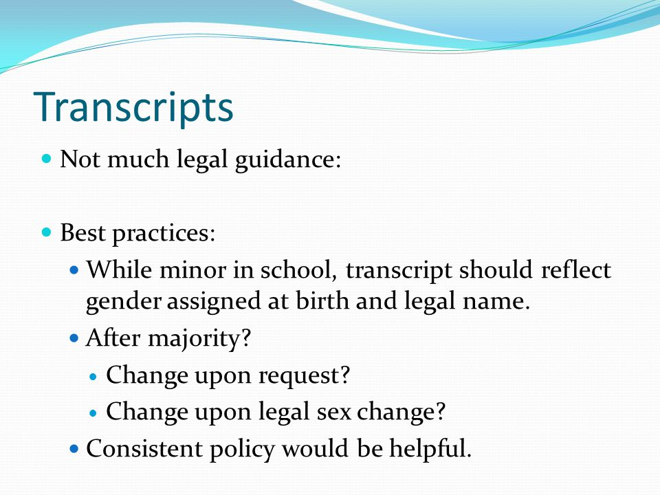 Transcripts Not much legal guidance: Best practices: