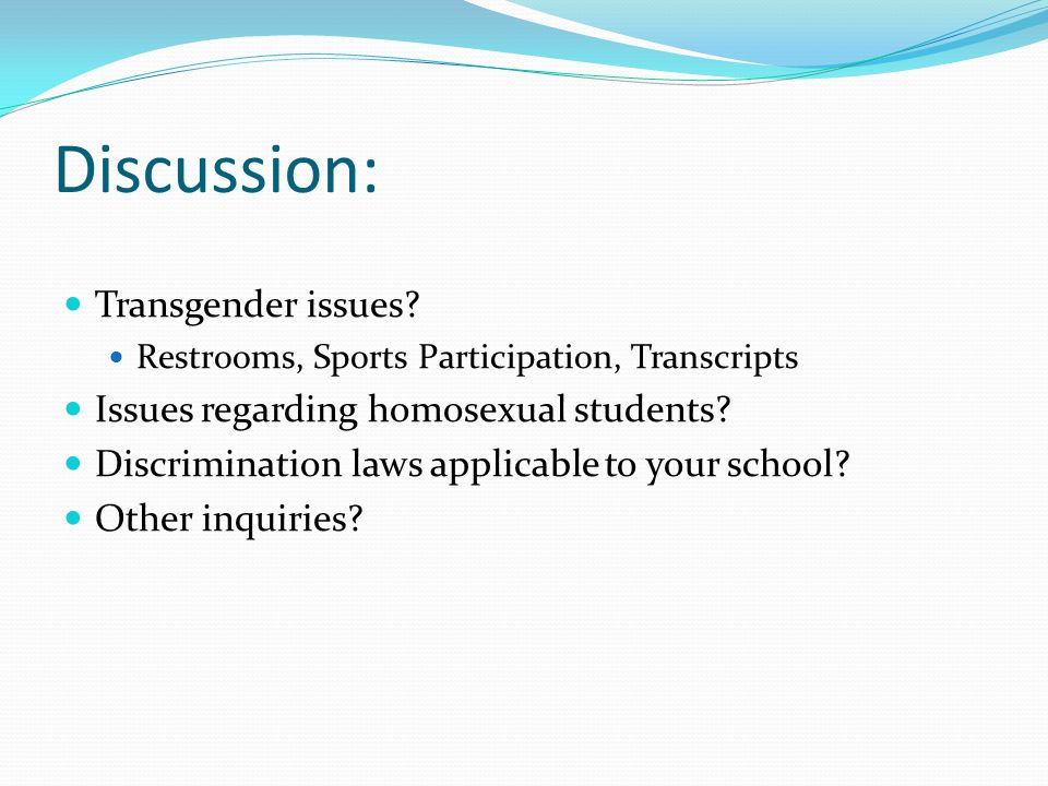 Discussion: Transgender issues Issues regarding homosexual students