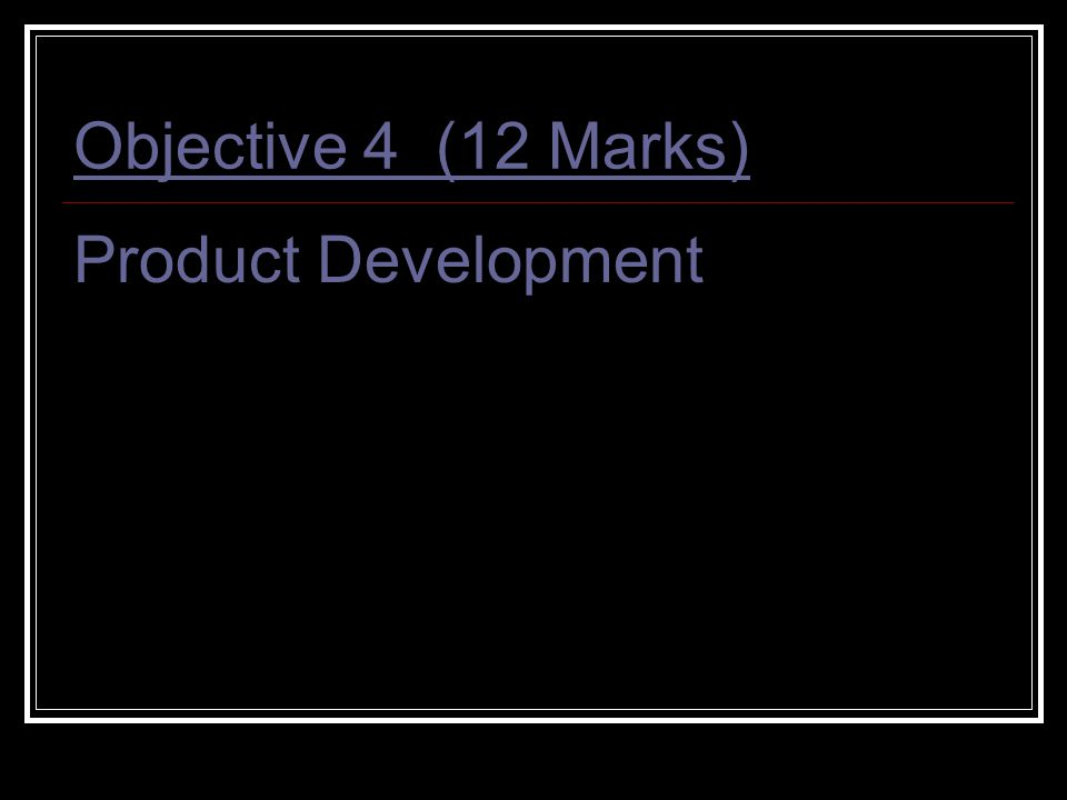 Objective 4 (12 Marks) Product Development