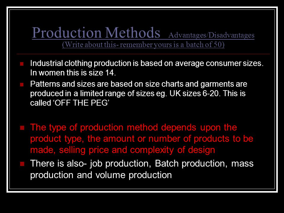 Production Methods Advantages/Disadvantages (Write about this- remember yours is a batch of 50)