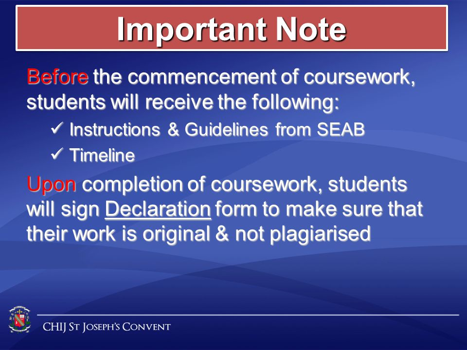 Important Note Before the commencement of coursework, students will receive the following: Instructions & Guidelines from SEAB.