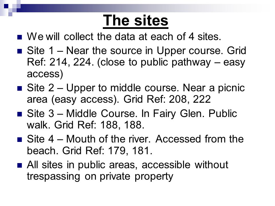 The sites We will collect the data at each of 4 sites.