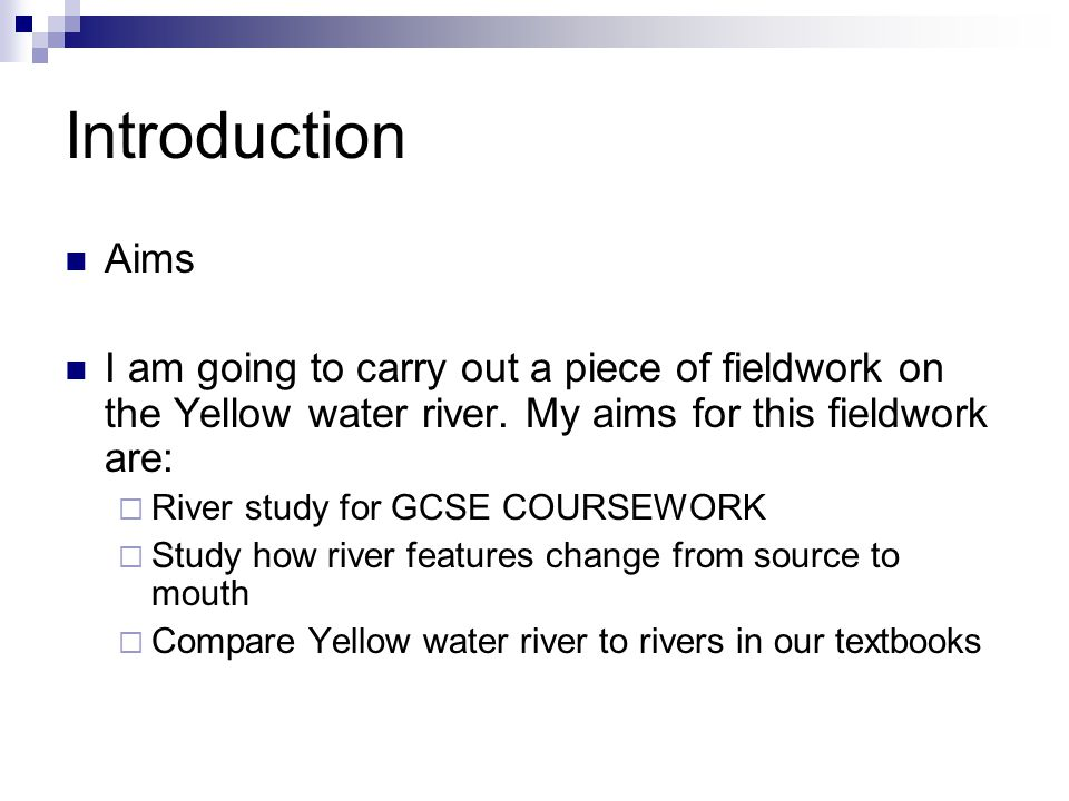 Introduction Aims. I am going to carry out a piece of fieldwork on the Yellow water river. My aims for this fieldwork are: