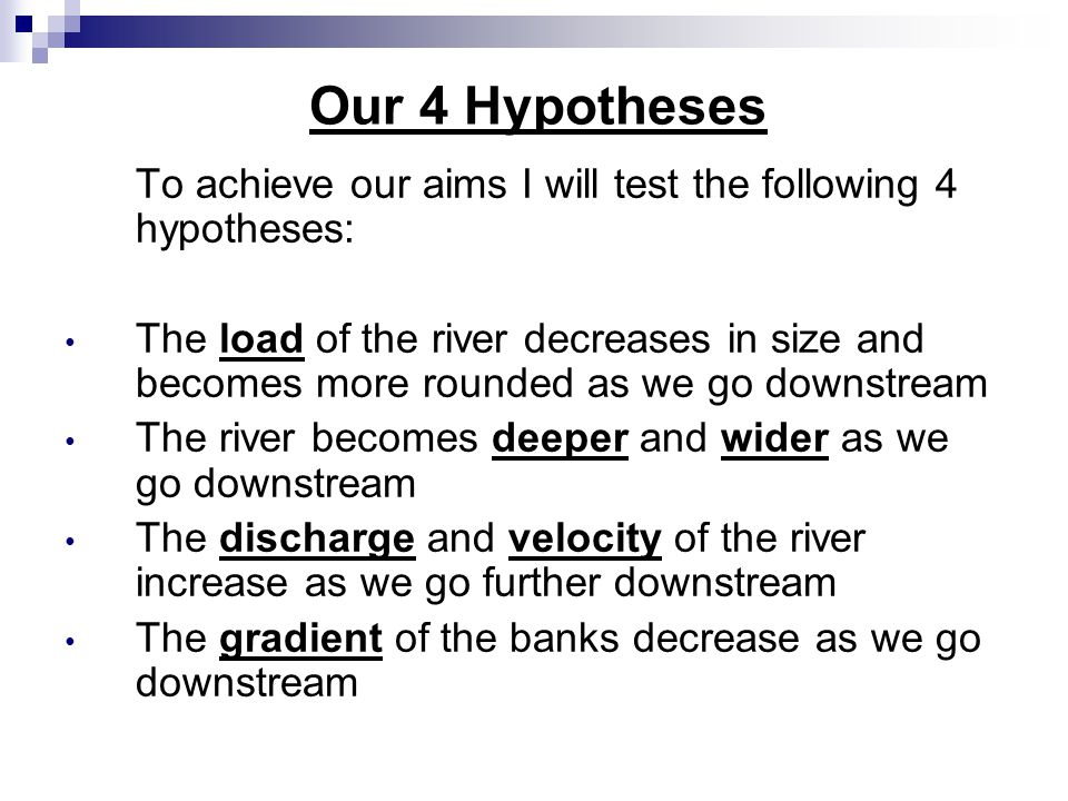 Our 4 Hypotheses To achieve our aims I will test the following 4 hypotheses:
