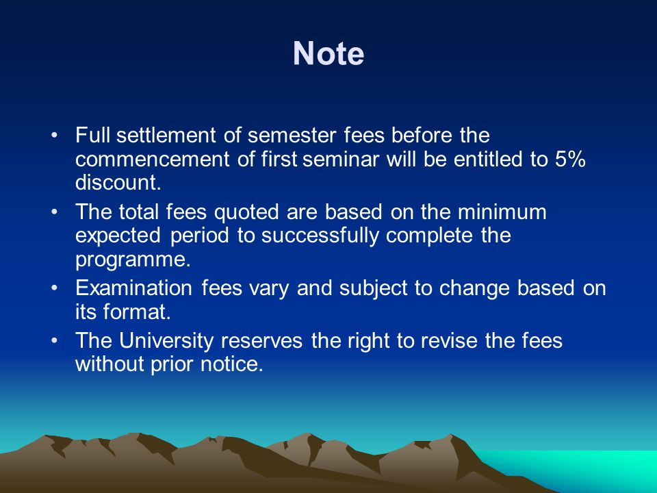 Note Full settlement of semester fees before the commencement of first seminar will be entitled to 5% discount.