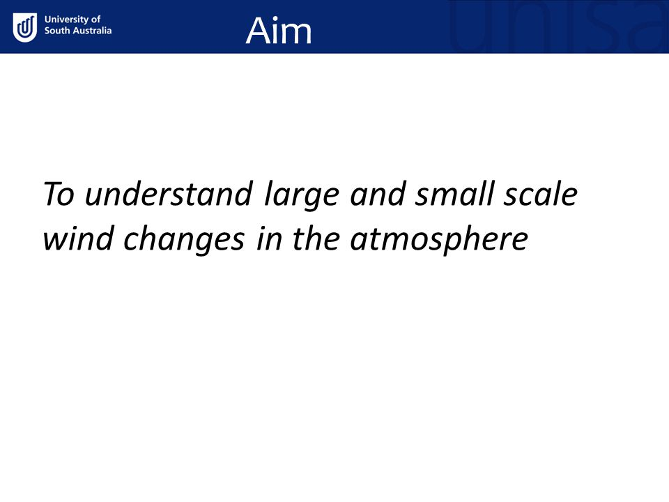 Aim To understand large and small scale wind changes in the atmosphere
