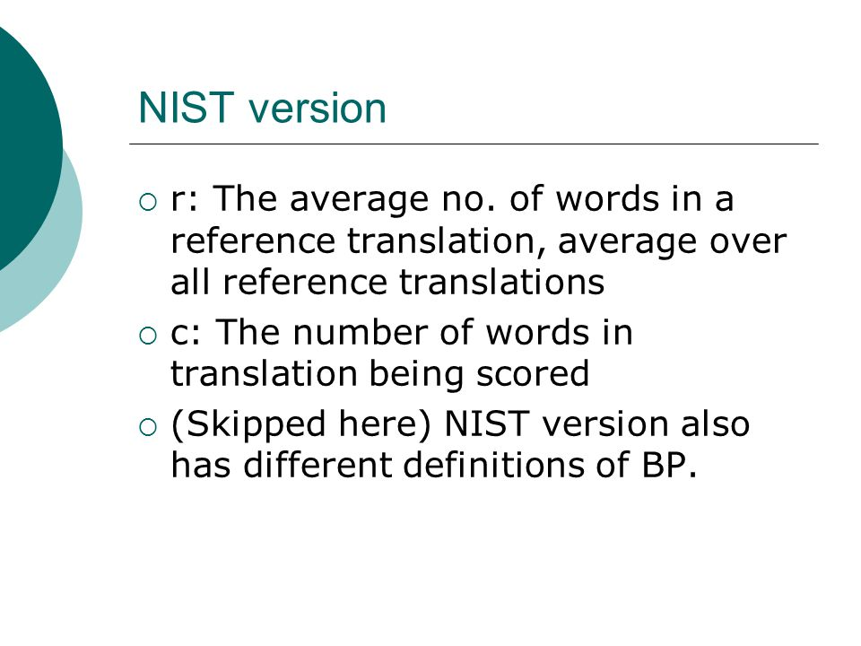 NIST version r: The average no. of words in a reference translation, average over all reference translations.