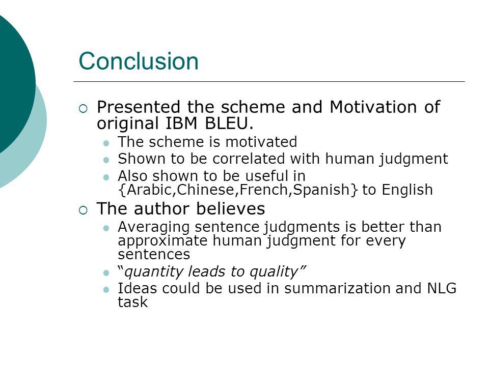 Conclusion Presented the scheme and Motivation of original IBM BLEU.