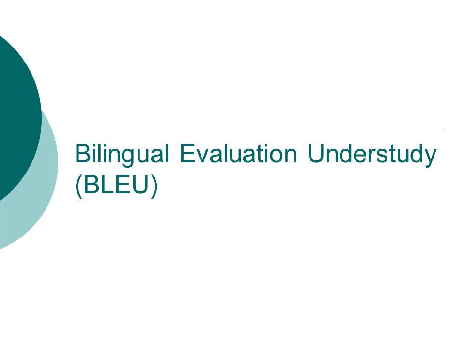 Bilingual Evaluation Understudy (BLEU)